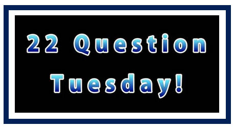 """22 Question Tuesday"""